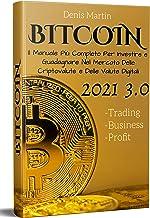 Bitcoin 3.0; Il Manuale Più Completo Per Investire e Guadagnare Nel Mercato Delle Criptovalute e Delle Valute Digitali