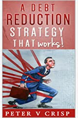 A Debt Reduction Strategy: That Really Works Kindle Edition