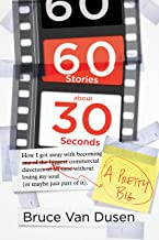 60 Stories About 30 Seconds: How I Got Away With Becoming a Pretty Big Commercial Director Without Losing My Soul (Or Mayb...