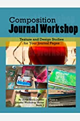 Composition Journal Workshop: Texture and Design Studies for Your Journal Pages Kindle Edition