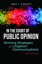 In the Court of Public Opinion: Winning Strategies for Litigation Communications