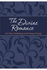 The Divine Romance: 365 Days Meditating on the Song of Songs (The Passion Translation (TPT)) Kindle Edition