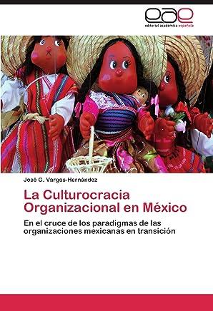 La Culturocracia Organizacional en México: En el cruce de los paradigmas de las organizaciones mexicanas en transición