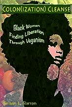 Colon(ization) Cleanse: Black Women Finding Liberation Through Veganism