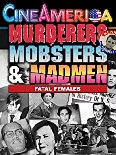 Murderers,Mobsters & Madmen: Fatal Females