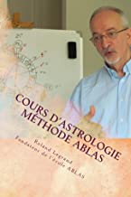 Cours d'astrologie - Méthode ABLAS: Le zodiaque et ses maîtres (Cours d'astrologie ABLAS t. 1) (French Edition)