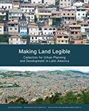 Making Land Legible: Cadastres for Urban Planning and Development in Latin America (Policy Focus Reports)