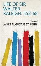 Life of Sir Walter Raleigh: 552-68 Volume 1