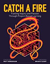 Catch a Fire: Fuelling Inquiry and Passion Through Project-Based Learning
