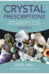 Crystal Prescriptions: Space Clearing, Feng Shui and Psychic Protection. An A-Z guide. Kindle Edition
