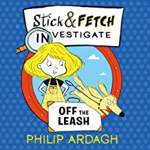 Stick and Fetch Off the Leash: Stick and Fetch Adventures, Book 3