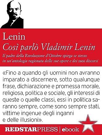 Così parlò Vladimir Lenin: Il padre della rivoluzione dOttobre spiega se stesso in unantologia ragionata delle sue opere e dei suoi discorsi (Le Fionde)