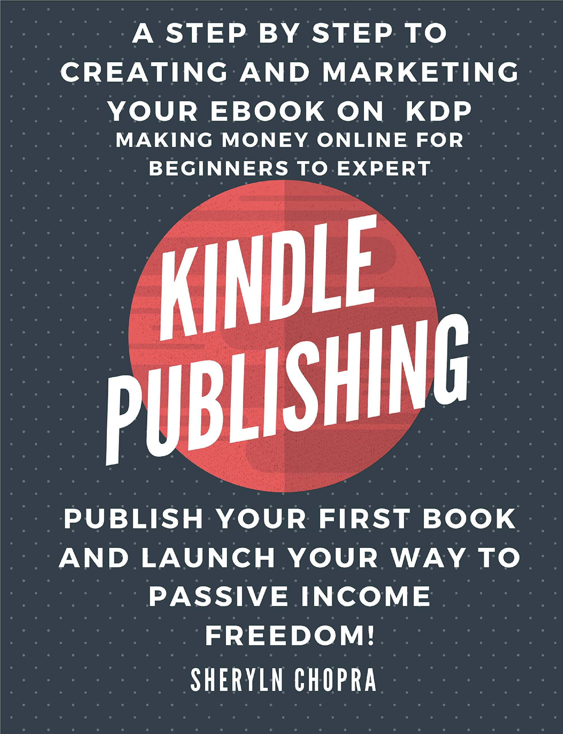 Kindle Publishing: A step by step to Creating and Marketing your eBook on kdp Making Money Online for Beginners to expert, Publish Your First Book And ... to Passive Income Freedom! (Tamil Edition)