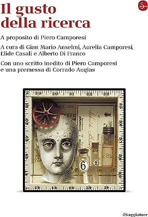 Il gusto della ricerca. A proposito di Piero Camporesi. Con uno scritto inedito di Piero Camporesi e una premessa di Corrado Augias. (La cultura)