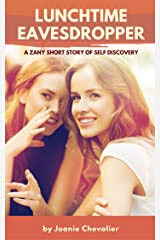 Lunchtime Eavesdropper: A Zany Short Story of Self Discovery Kindle Edition