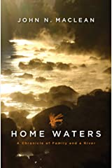Home Waters: A Chronicle of Family and a River Kindle Edition