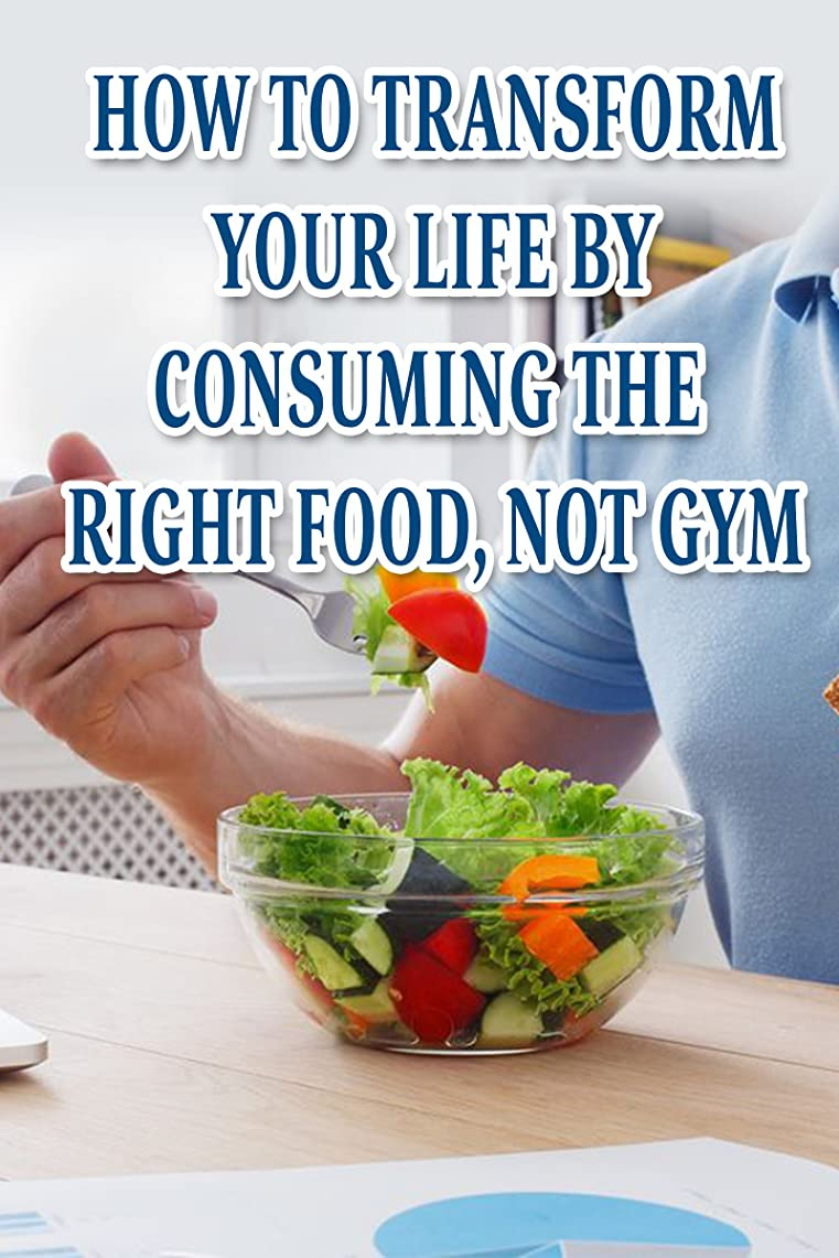 How To  Transform Your Life By Consuming The Right Food, Not Gym (English Edition)