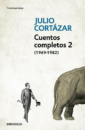 Cuentos Completos 2 (1969-1982). Julio Cortázar / Complete Short Stories, Book 2 (1969-1982), Cortazar