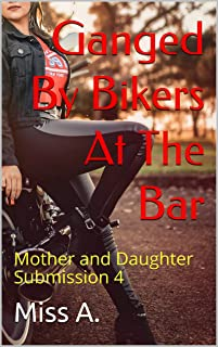 Ganged By Bikers At The Bar: (Mother and Daughter Submission #4)