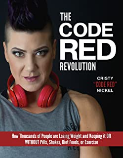 The Code Red Revolution: How Thousands of People are Losing Weight and Keeping It Off WITHOUT Pills, Shakes, Diet Foods, o...