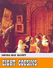 Eight Cousins [Original - Unabridged - Classicals - Best of all time] (ANNOTATED)