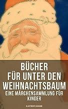 Bücher für unter den Weihnachtsbaum - Eine Märchensammlung für Kinder (Illustrierte Ausgabe): Das Geschenk der Weisen, Der...