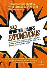 BOLD: oportunidades exponenciais: um manual prático para transformar os maiores problemas do mundo nas maiores oportunidad...