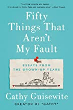 Fifty Things That Aren't My Fault: Essays from the Grown-up Years