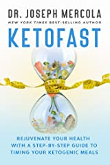 KetoFast: Rejuvenate Your Health with a Step-by-Step Guide to Timing Your Ketogenic Meals Kindle Edition