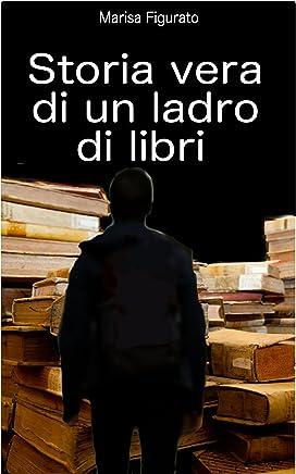 Storia vera di un ladro di libri: Lincredibile saccheggio della biblioteca dei Girolamini di Napoli fra complicità, silenzi colpevoli e istituzioni distratte