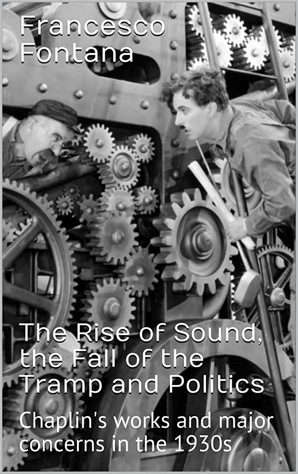 電気陽性ニッケル離れたThe Rise of Sound, the Fall of the Tramp and Politics: Chaplin's works and major concerns in the 1930s (English Edition)