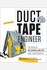 Duct Tape Engineer: The Book of Big, Bigger, and Epic Duct Tape Projects Kindle Edition