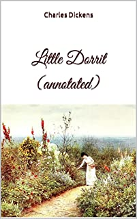 Little Dorrit (annotated) (English Edition)