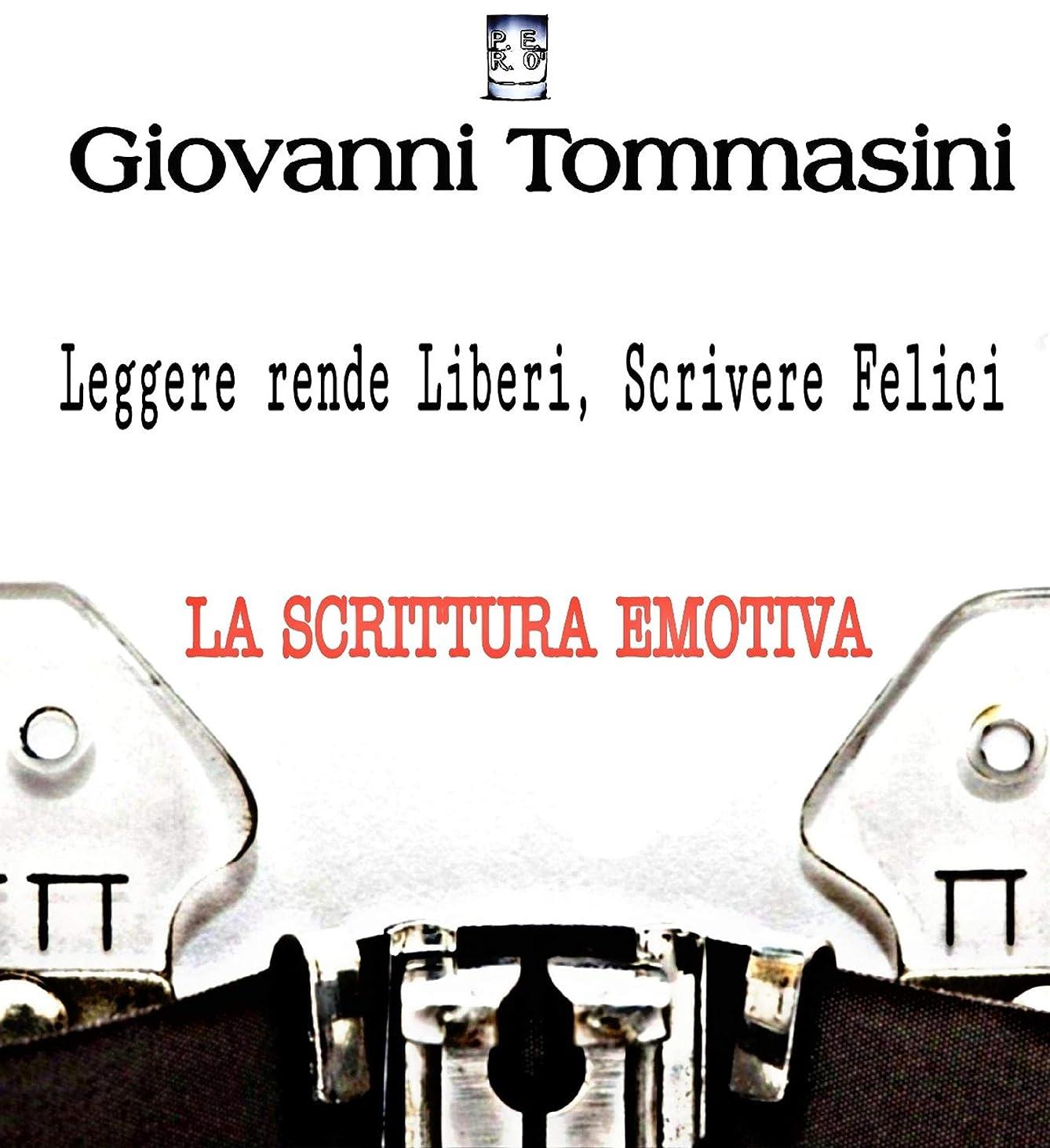 詐欺とげ許可La scrittura emotiva -  Leggere rende Liberi, Scrivere Felici. : Progetti Editoriali Realizzati Onestamente a cura di Giovanni Tommasini (Italian Edition)