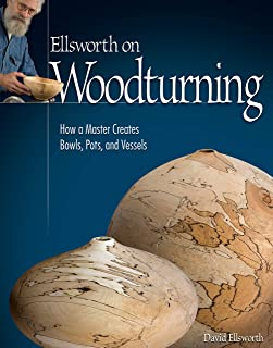 Ellsworth on Woodturning: How a Master Creates Bowls, Pots, and Vessels