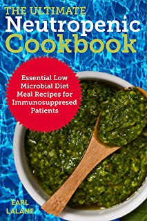 The Ultimate Neutropenic Cookbook: Essential Low Microbial Diet Meal Recipes for Immunosuppresed Patients