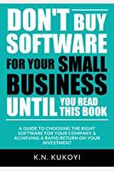 Don't Buy Software For Your Small Business Until You Read This Book: A guide to choosing the right software for your SME & achieving a rapid return on your investment Kindle Edition