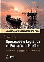 Gestão de Operações e Logística na Produção de Petróleo - Fundamentos, Metodologia e Modelos Quantitativos