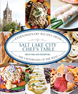 Salt Lake City Chef's Table: Extraordinary Recipes from The Crossroads of the West