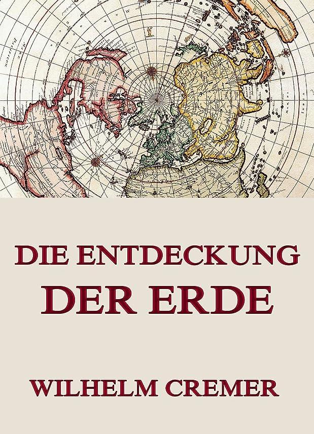 完了すぐにを除くDie Entdeckung der Erde (German Edition)