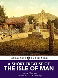 A Short Treatise of the Isle of Man: Digested into Six Chapters (English Edition)