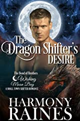 The Dragon Shifter's Desire: A Wishing Moon Bay Shifter Romance (The Bond of Brothers Book 6) Kindle Edition