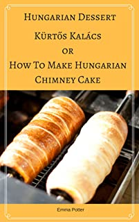 Hungarian Dessert :Kürtős Kalács Or How To Make Hungarian Chimney Cake, Secrets and recipes for the perfect chimney cakes (Traditional Dessert, Transylvanian ... Special Occasions, Wedding Dessert)