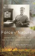 Force of Nature: George Fell, Founder of the Natural Areas Movement