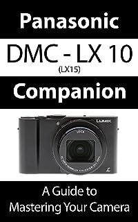 Panasonic DMC - LX10 K / LX15 Companion: A Guide To Mastering Your Camera