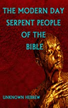 THE MODERN DAY SERPENT PEOPLE OF THE BIBLE: Forbidden Knowledge that will allow you to gain understanding faster then you ever thought possible