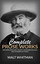 Complete Prose Works - Specimen Days and Collect, November Boughs and Goodbye My Fancy