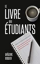 Le livre des étudiants : Comment apprendre ses cours plus vite, donner du sens à ses révisions et être plus heureux dans s...