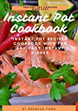 Instant Pot Cookbook: Instant Pot Recipes Cookbook with Fun and Easy Instant Dishes (Instant Pot Cooking Made Easy 5)