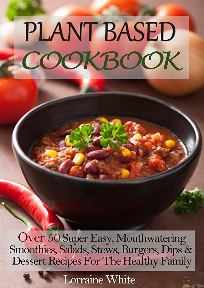 Plant Based Cookbook: Over 50 Super Easy, Mouthwatering Smoothies, Salads, Stews, Burgers, Dips & Dessert Recipes For The Healthy Family Diet: Whole Foods ... Health & Weight Loss (English Edition)
